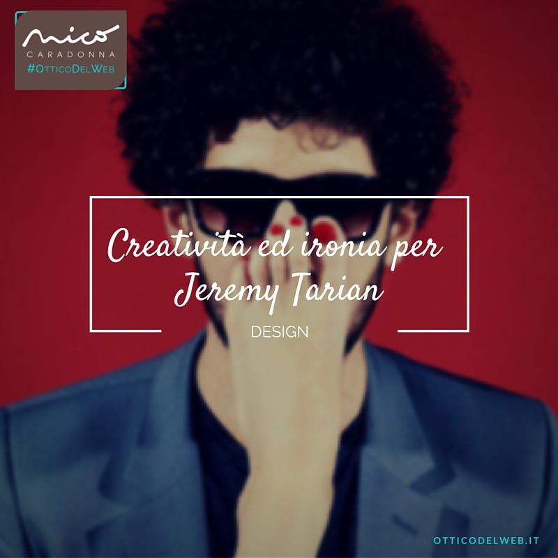 Creatività ed ironia per Jeremy Tarian | Nico Caradonna #OtticoDelWeb