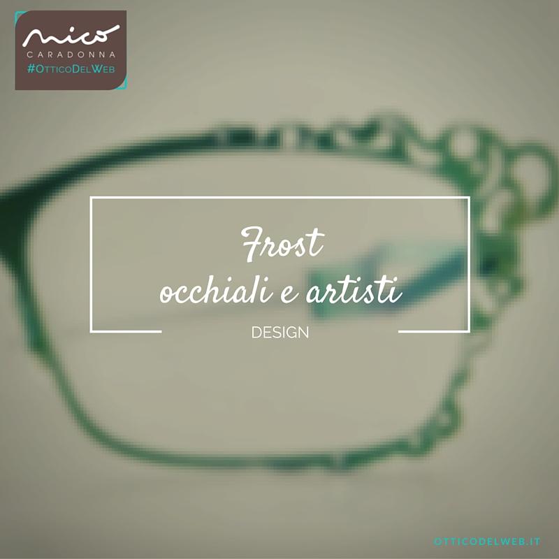 Frost: fate disegnare gli occhiali ad un artista e scoprirete cose incantevoli | Nico Caradonna #OtticoDelWeb
