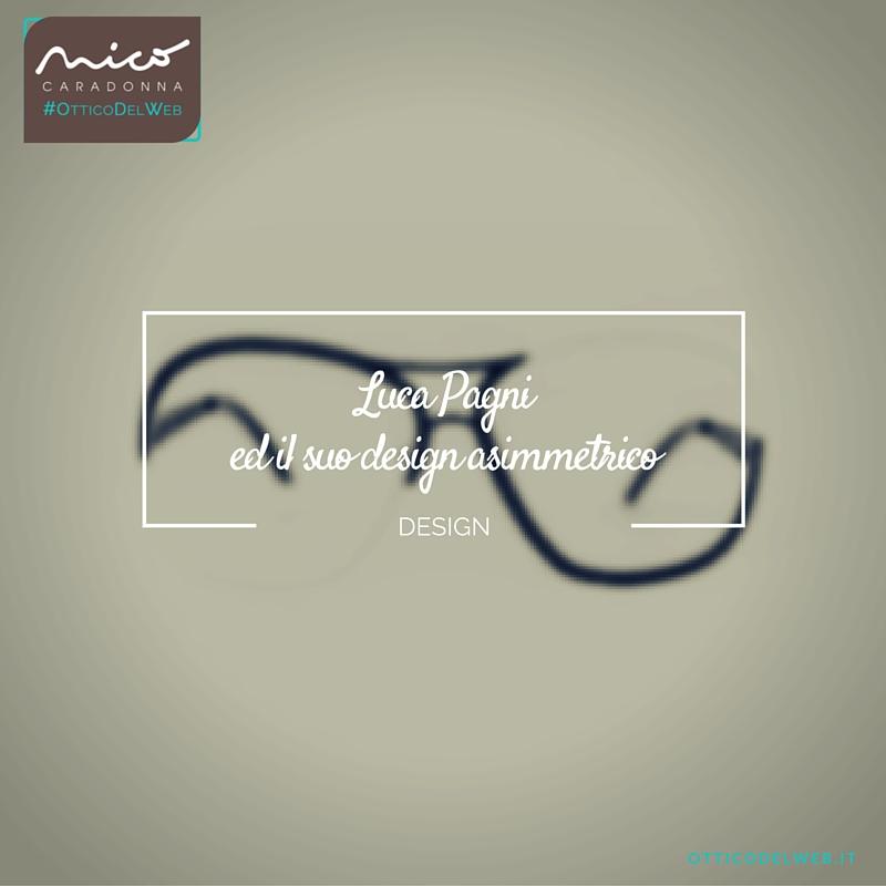 Luca Pagni ed il suo design asimmetrico | Nico Caradonna #OtticoDelWeb