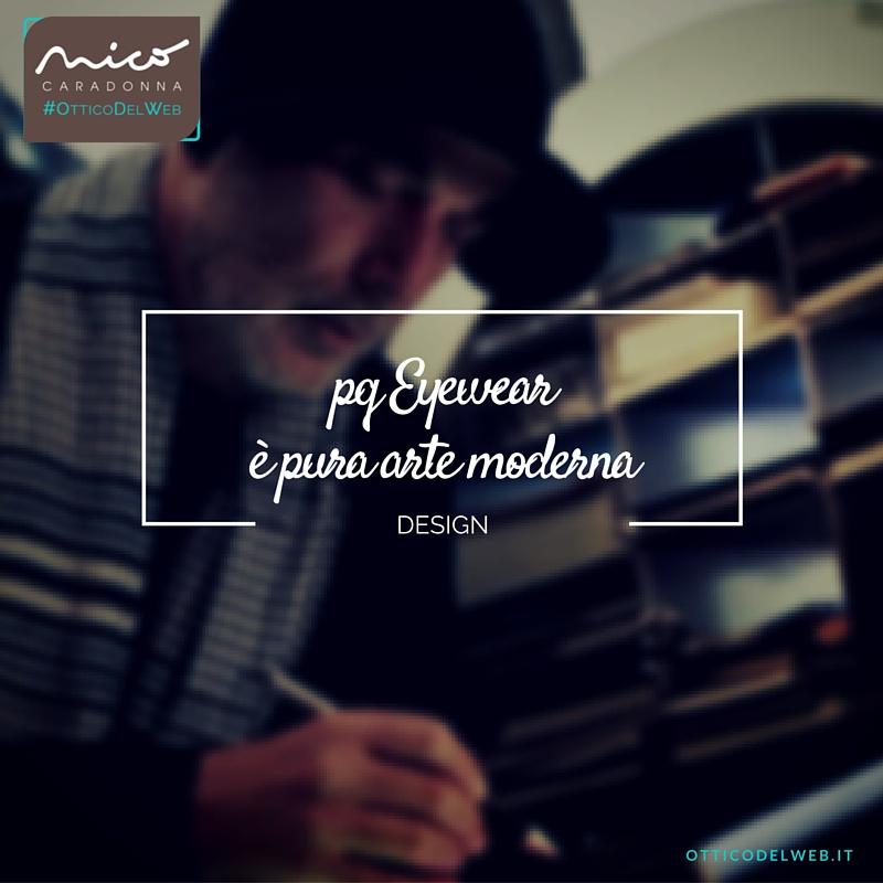 pq Eyewear è pura arte moderna | Nico Caradonna #OtticoDelWeb