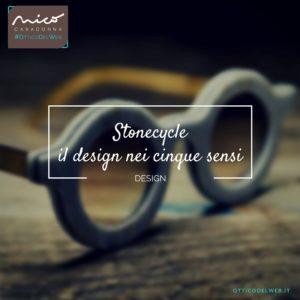 Stonecycle: il design nei cinque sensi   Nico Caradonna #OtticoDelWeb