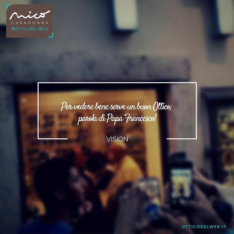 Per vedere bene… serve un buon Ottico… parola di Papa Francesco! | Nico Caradonna #OtticoDelWeb