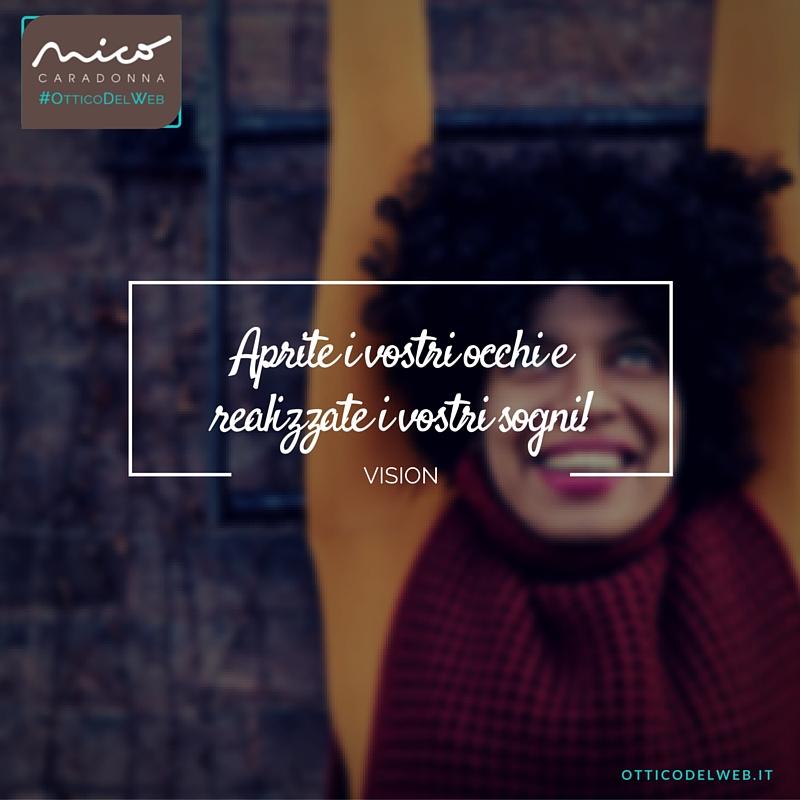 Aprite i vostri occhi e realizzate i vostri sogni! | Nico Caradonna #OtticoDelWeb