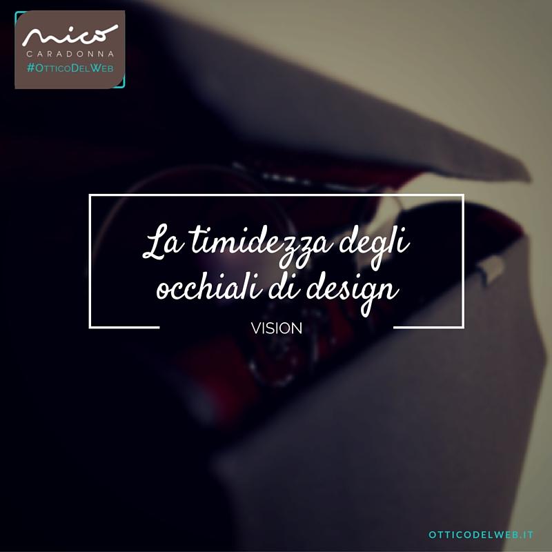 La timidezza degli occhiali di design | Nico Caradonna #OtticoDelWeb